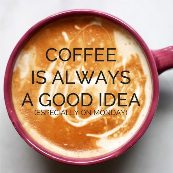 Coffeeisalwaysagoodidea